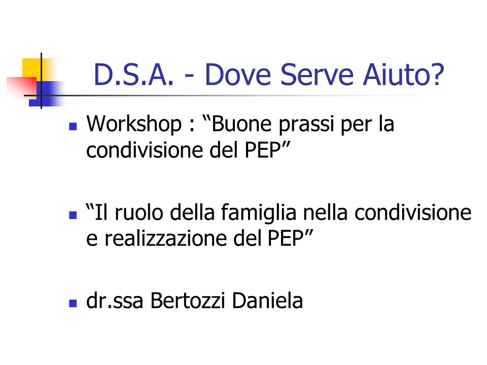 D.S.A. - Dove Serve Aiuto Workshop : Buone prassi per la condivisione del PEP