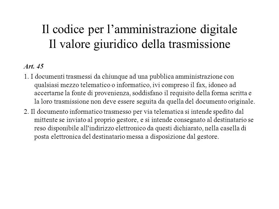 Il codice per l'amministrazione digitale Il valore giuridico della trasmissione