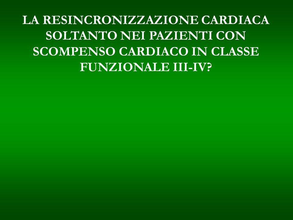 LA RESINCRONIZZAZIONE CARDIACA SOLTANTO NEI PAZIENTI CON SCOMPENSO CARDIACO IN CLASSE FUNZIONALE III-IV