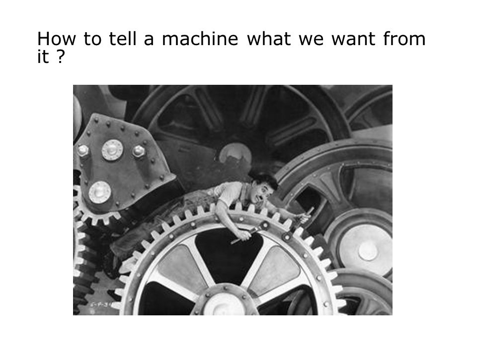 How to tell a machine what we want from it