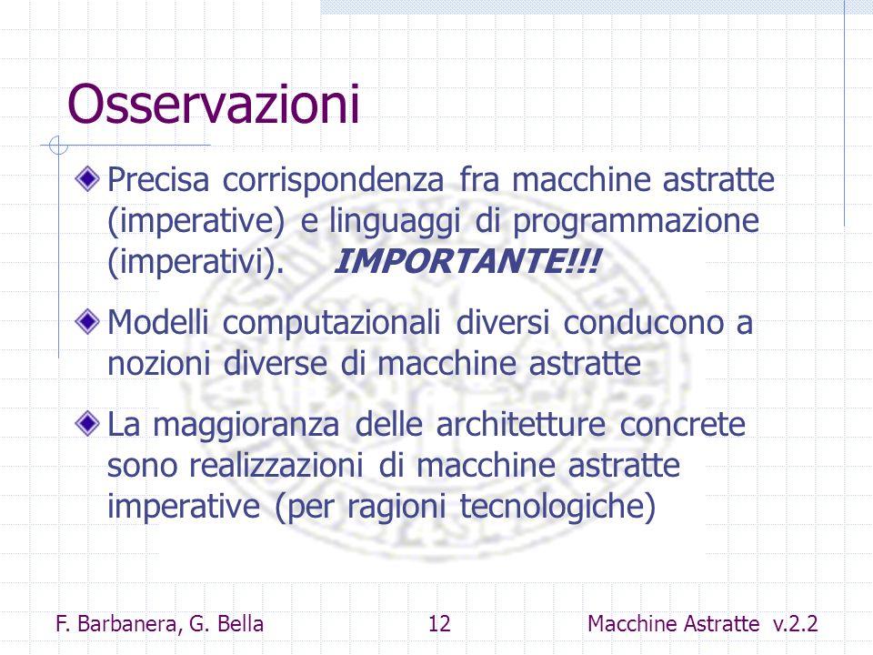 Osservazioni Precisa corrispondenza fra macchine astratte (imperative) e linguaggi di programmazione (imperativi). IMPORTANTE!!!