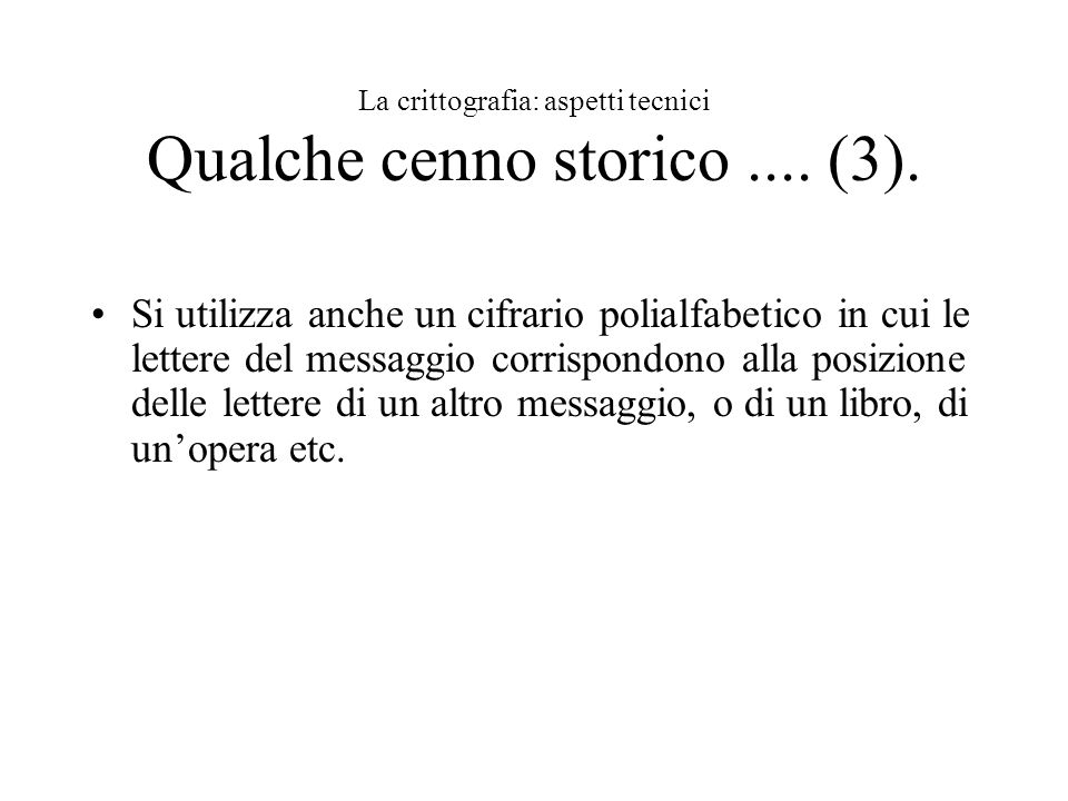 La crittografia: aspetti tecnici Qualche cenno storico .... (3).
