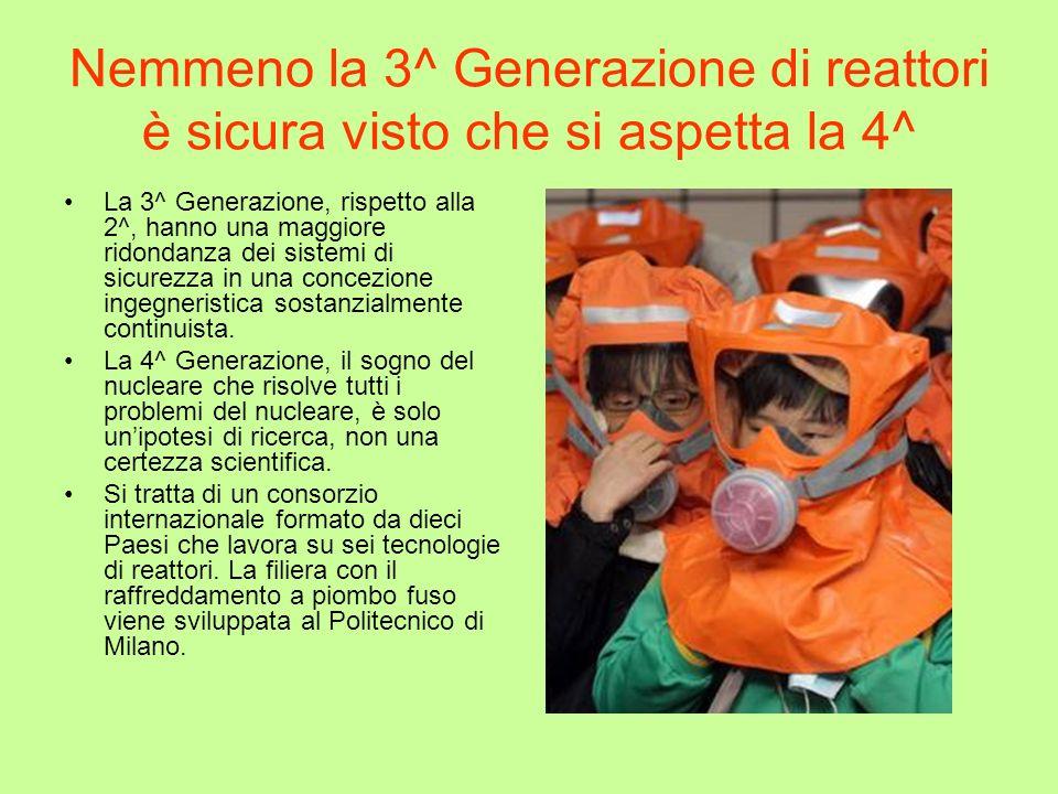 Nemmeno la 3^ Generazione di reattori è sicura visto che si aspetta la 4^