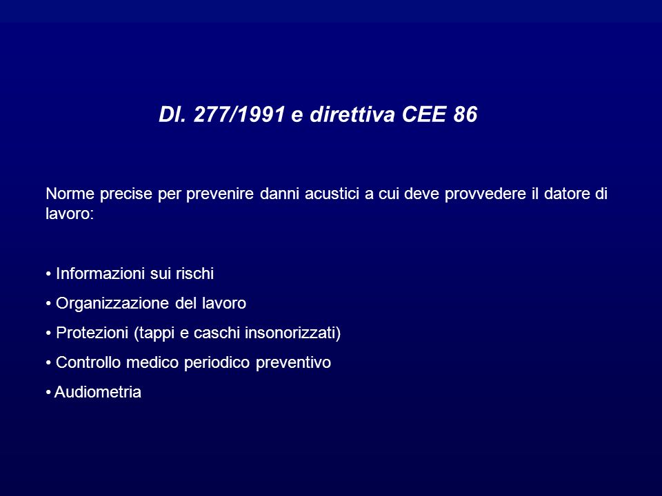 Dl. 277/1991 e direttiva CEE 86 Norme precise per prevenire danni acustici a cui deve provvedere il datore di lavoro: