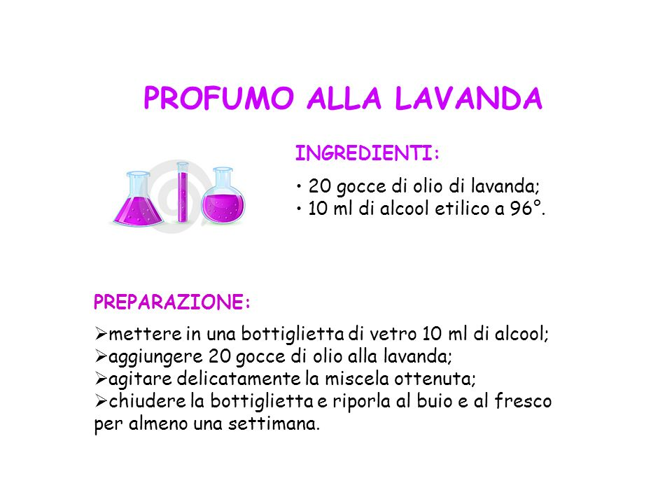PROFUMO ALLA LAVANDA INGREDIENTI: 20 gocce di olio di lavanda;