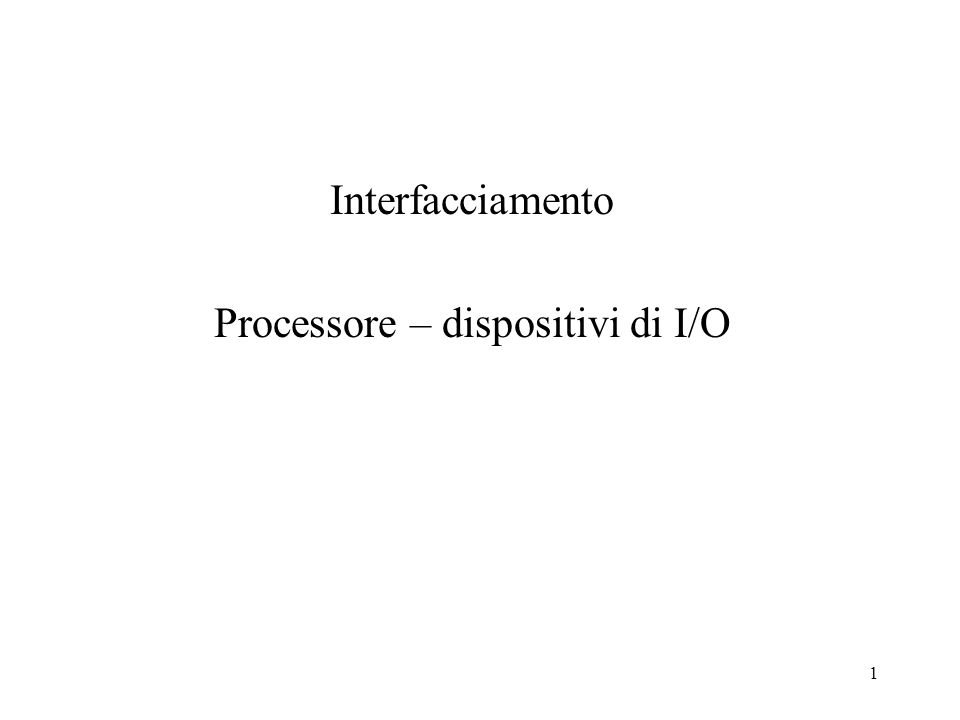 Interfacciamento Processore – dispositivi di I/O