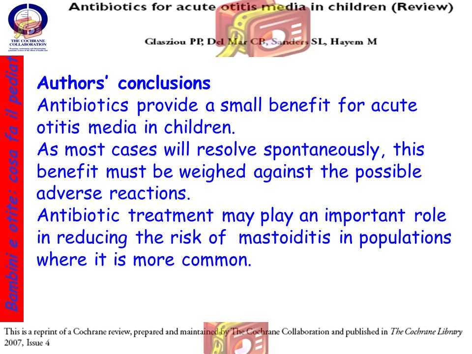 Authors' conclusions Antibiotics provide a small benefit for acute otitis media in children.