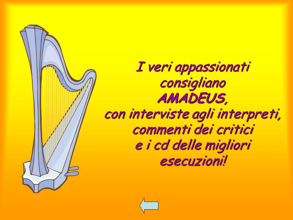 I veri appassionati consigliano AMADEUS, con interviste agli interpreti, commenti dei critici e i cd delle migliori esecuzioni!