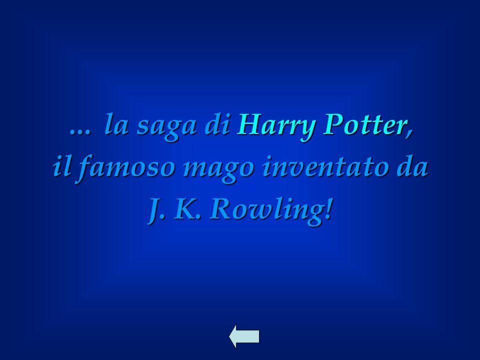 … la saga di Harry Potter, il famoso mago inventato da