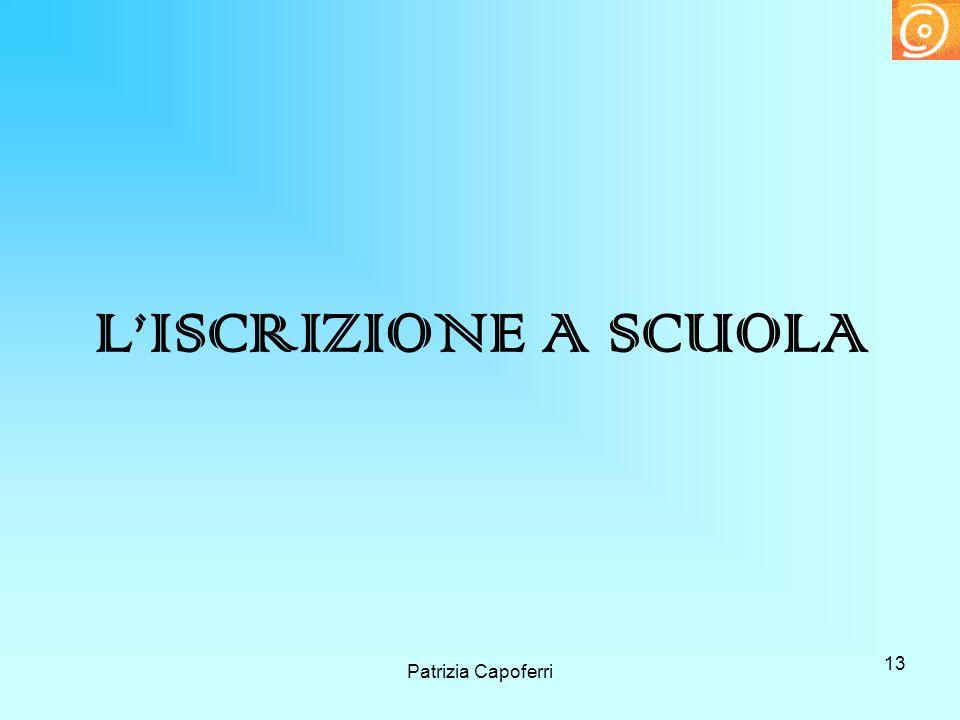 L'ISCRIZIONE A SCUOLA Patrizia Capoferri