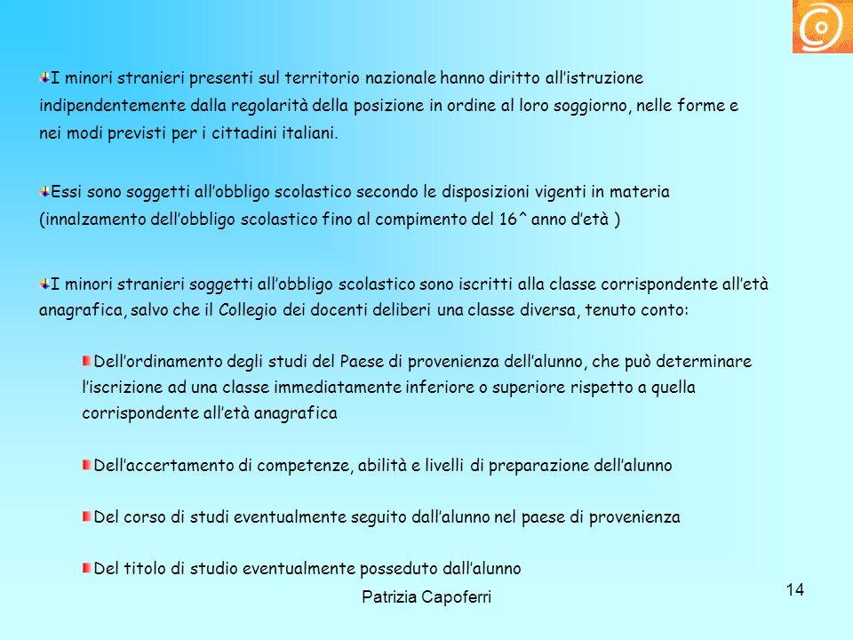 I minori stranieri presenti sul territorio nazionale hanno diritto all'istruzione indipendentemente dalla regolarità della posizione in ordine al loro soggiorno, nelle forme e nei modi previsti per i cittadini italiani.