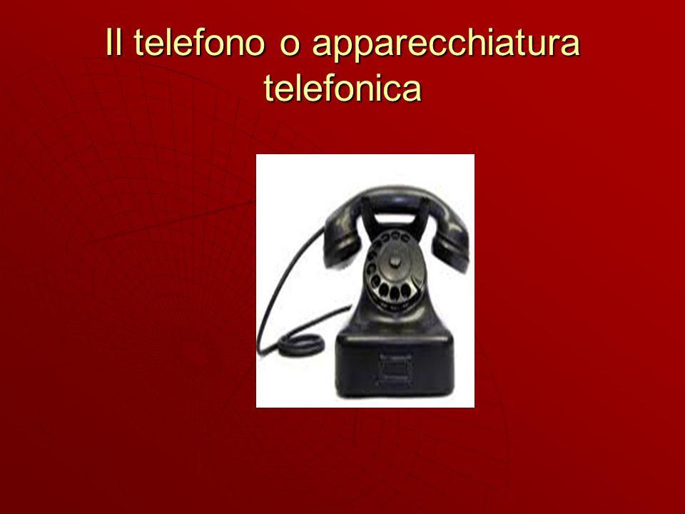 Il telefono o apparecchiatura telefonica