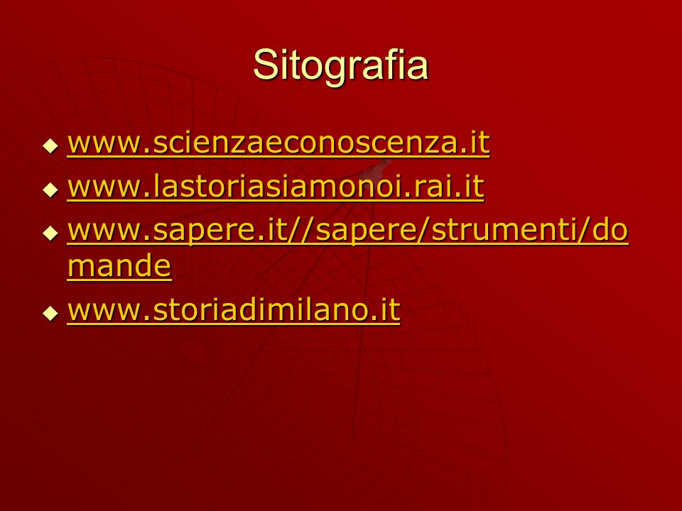 Sitografia www.scienzaeconoscenza.it www.lastoriasiamonoi.rai.it