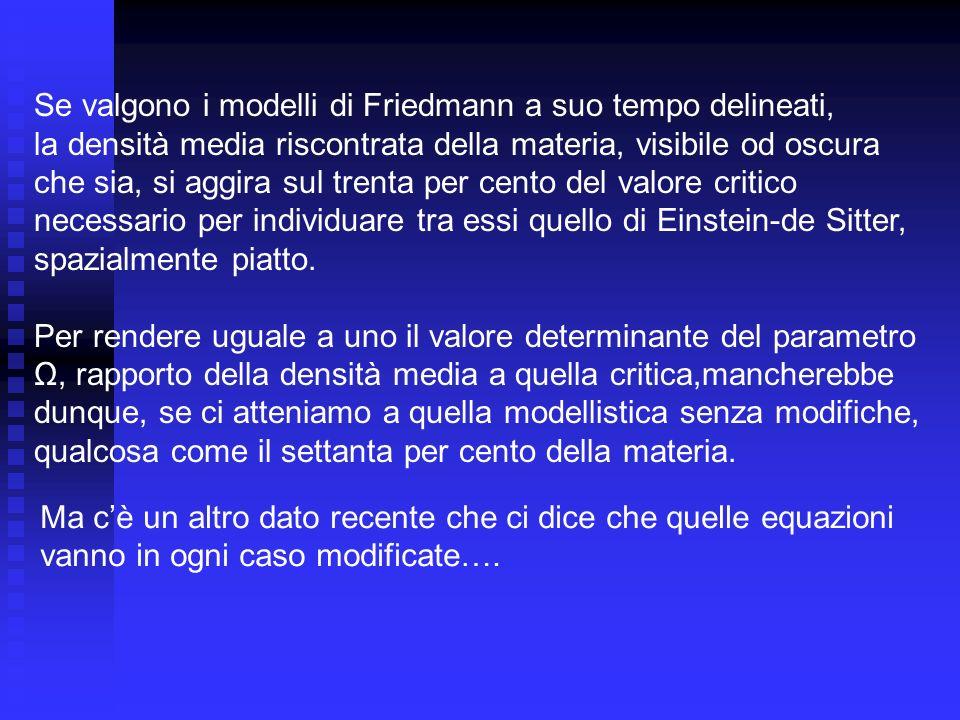 Se valgono i modelli di Friedmann a suo tempo delineati,