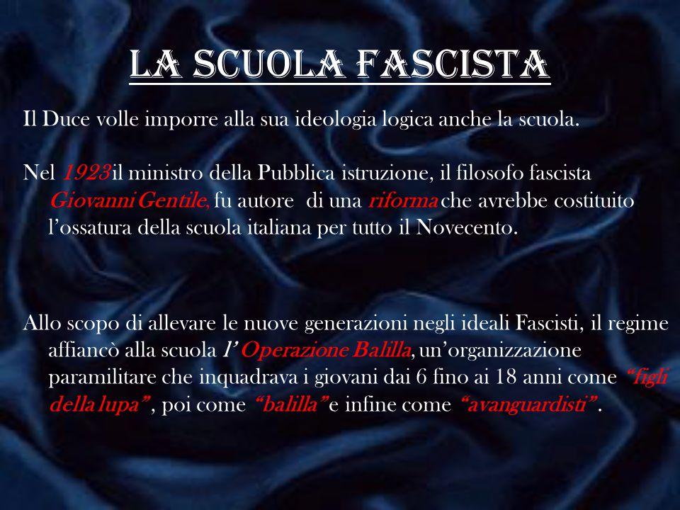 La scuola fascista Il Duce volle imporre alla sua ideologia logica anche la scuola.