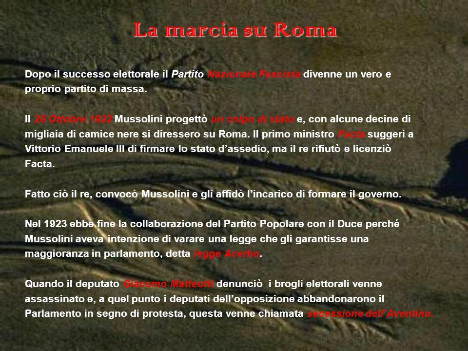 La marcia su Roma Dopo il successo elettorale il Partito Nazionale Fascista divenne un vero e. proprio partito di massa.