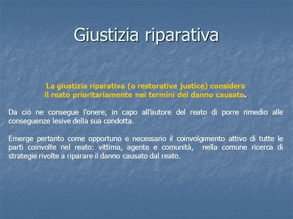 Giustizia riparativa La giustizia riparativa (o restorative justice) considera. il reato prioritariamente nei termini del danno causato.