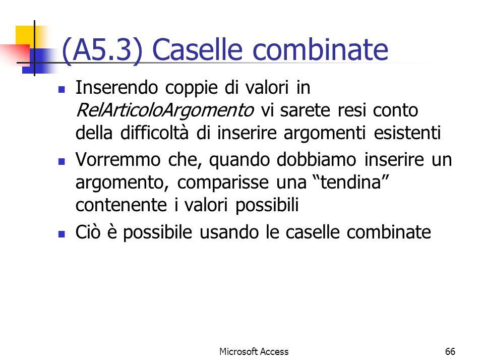 (A5.3) Caselle combinate Inserendo coppie di valori in RelArticoloArgomento vi sarete resi conto della difficoltà di inserire argomenti esistenti.