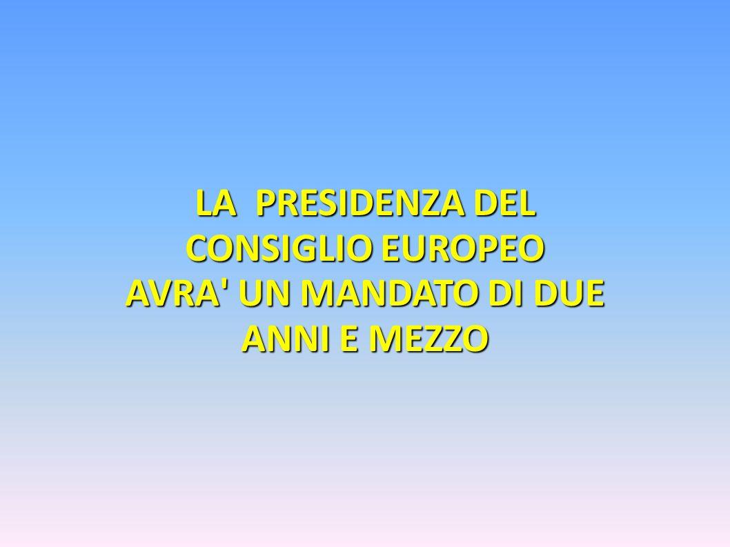 LA PRESIDENZA DEL CONSIGLIO EUROPEO AVRA UN MANDATO DI DUE ANNI E MEZZO