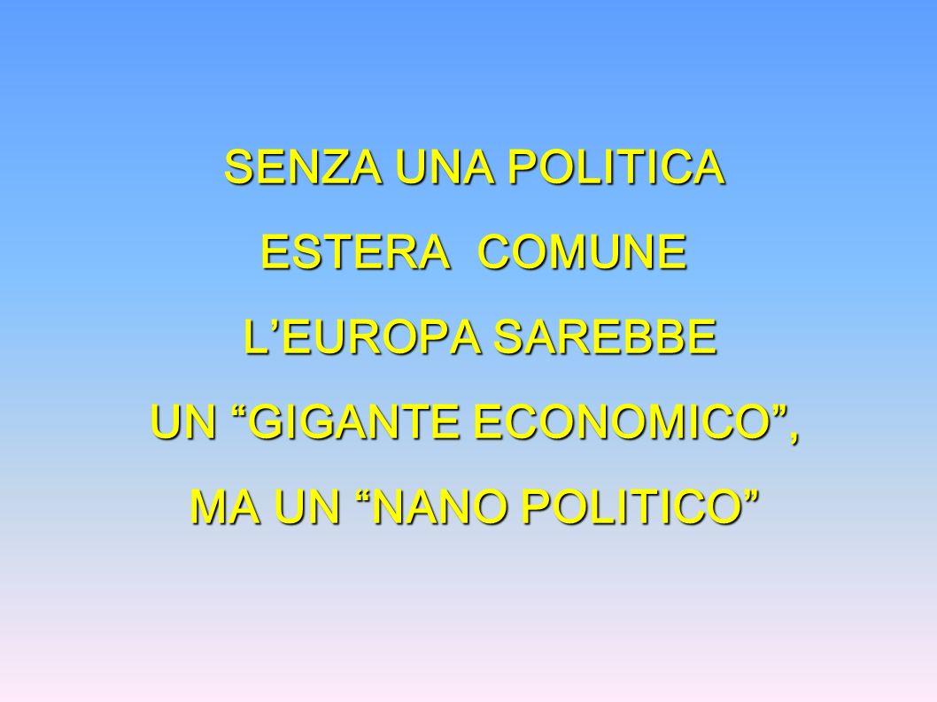 SENZA UNA POLITICA ESTERA COMUNE UN GIGANTE ECONOMICO ,