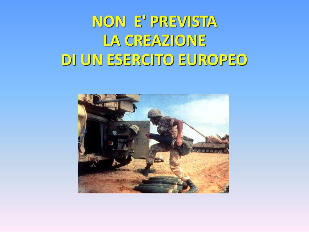 NON E PREVISTA LA CREAZIONE DI UN ESERCITO EUROPEO