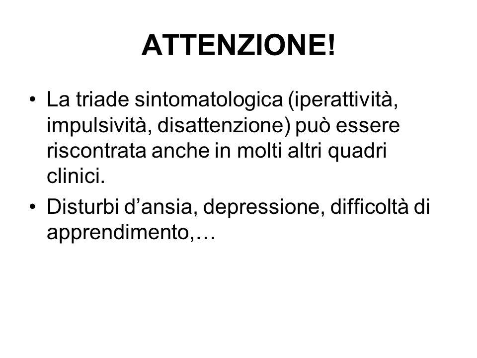ATTENZIONE! La triade sintomatologica (iperattività, impulsività, disattenzione) può essere riscontrata anche in molti altri quadri clinici.