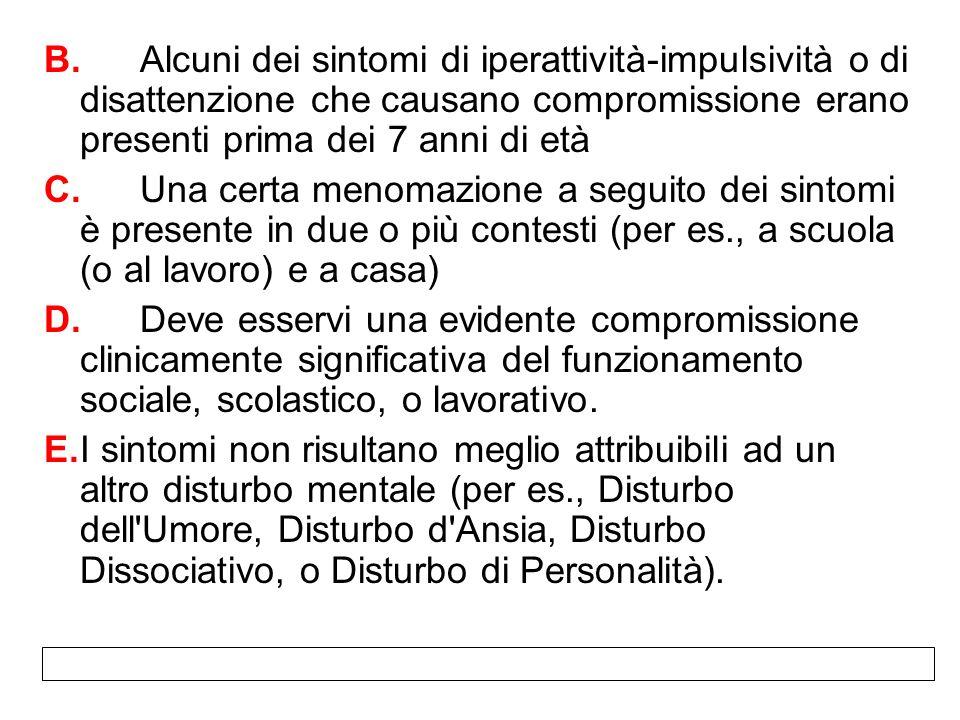B. Alcuni dei sintomi di iperattività-impulsività o di disattenzione che causano compromissione erano presenti prima dei 7 anni di età
