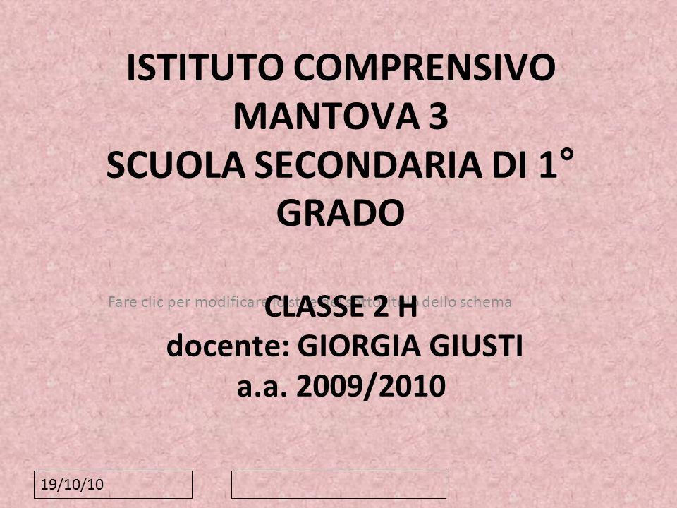 ISTITUTO COMPRENSIVO MANTOVA 3 SCUOLA SECONDARIA DI 1° GRADO CLASSE 2 H docente: GIORGIA GIUSTI a.a. 2009/2010
