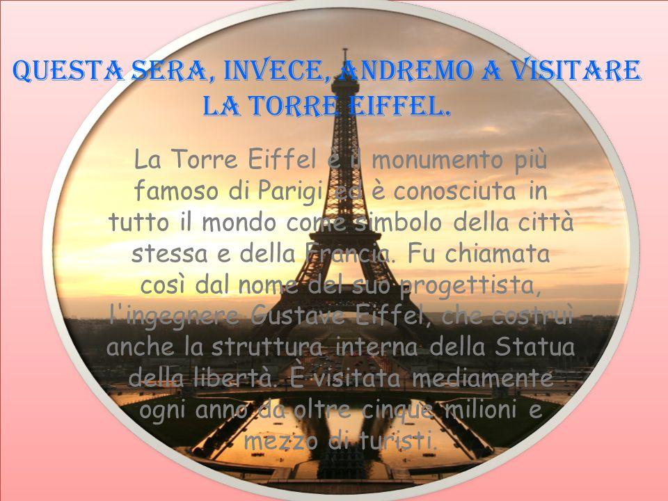 Questa sera, invece, andremo a visitare la TORRE EIFFEL.
