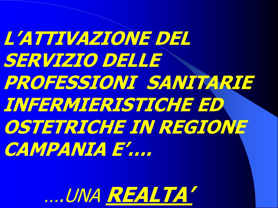 L'ATTIVAZIONE DEL SERVIZIO DELLE PROFESSIONI SANITARIE INFERMIERISTICHE ED OSTETRICHE IN REGIONE CAMPANIA E'….