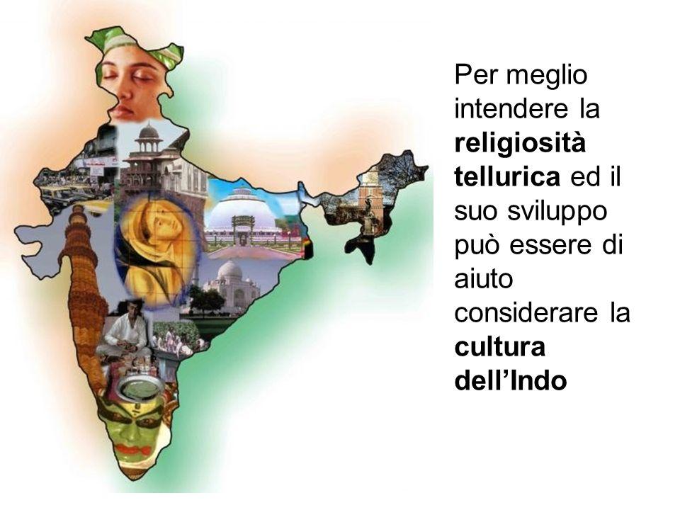 Per meglio intendere la religiosità tellurica ed il suo sviluppo può essere di aiuto considerare la cultura dell'Indo
