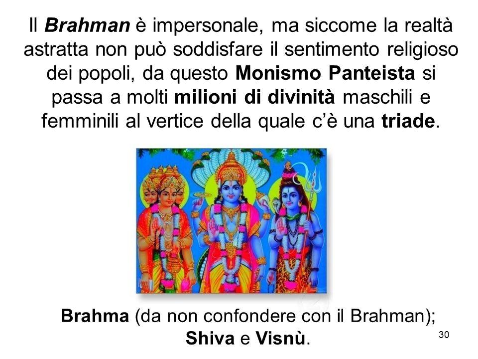 Brahma (da non confondere con il Brahman); Shiva e Visnù.
