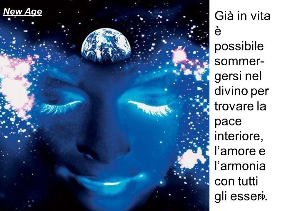 New Age Già in vita è possibile sommer-gersi nel divino per trovare la pace interiore, l'amore e l'armonia con tutti gli esseri.