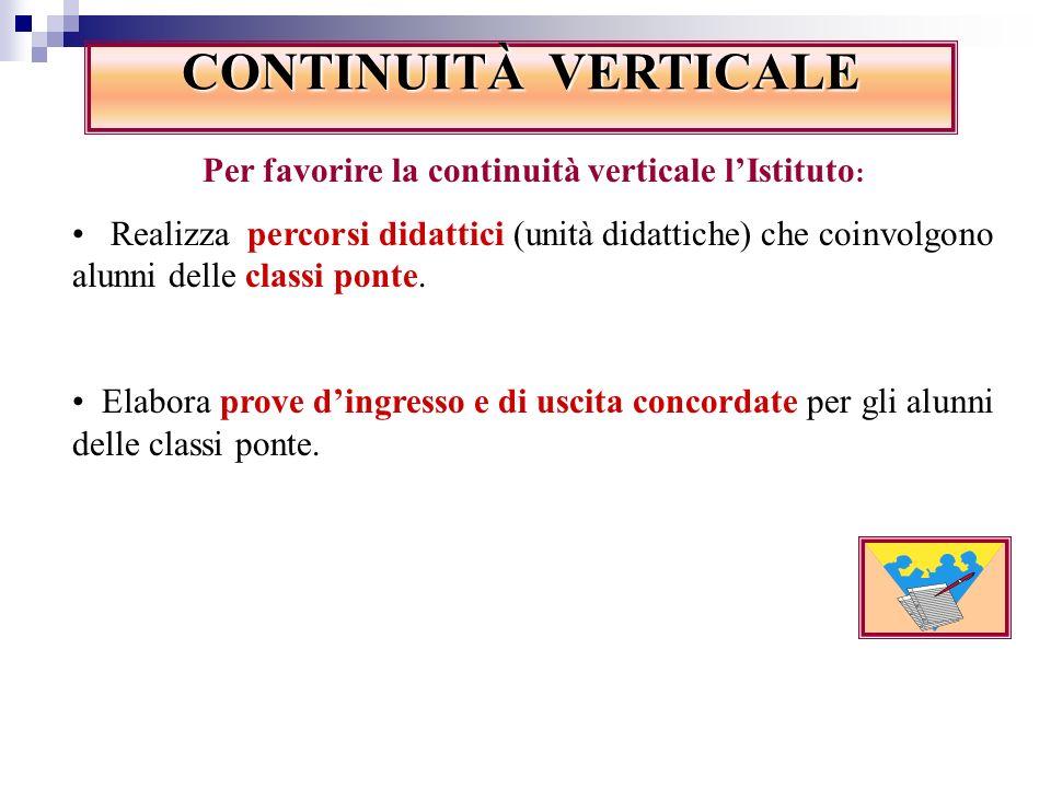Per favorire la continuità verticale l'Istituto: