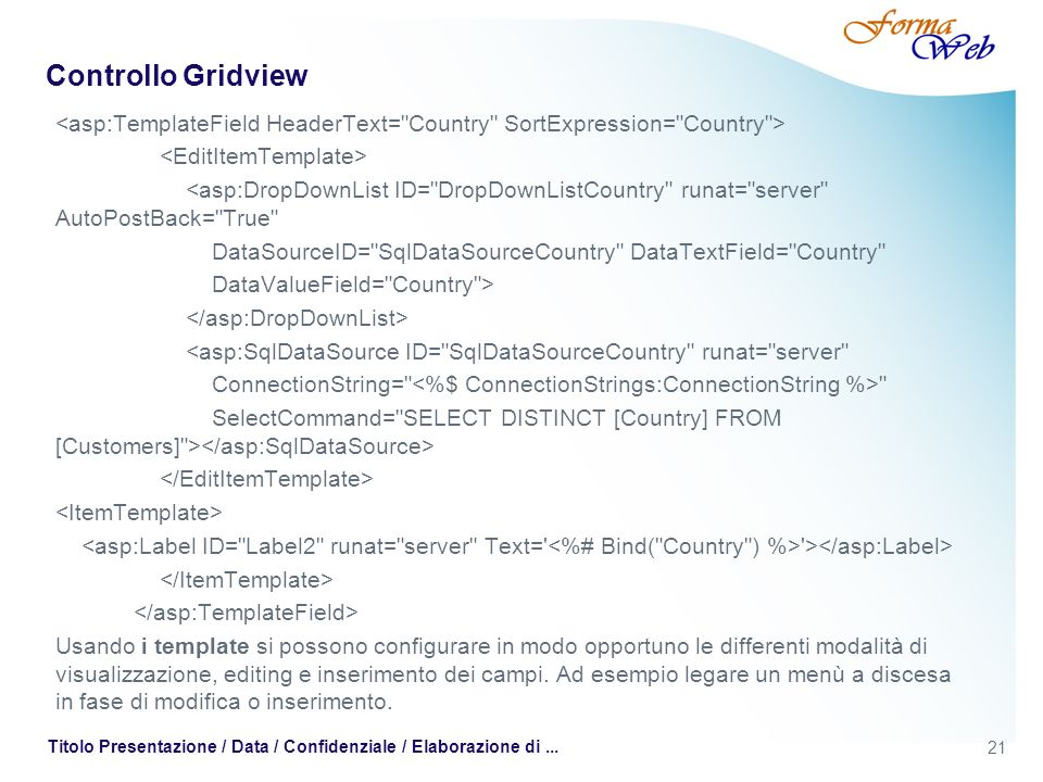 Controllo Gridview <asp:TemplateField HeaderText= Country SortExpression= Country > <EditItemTemplate>