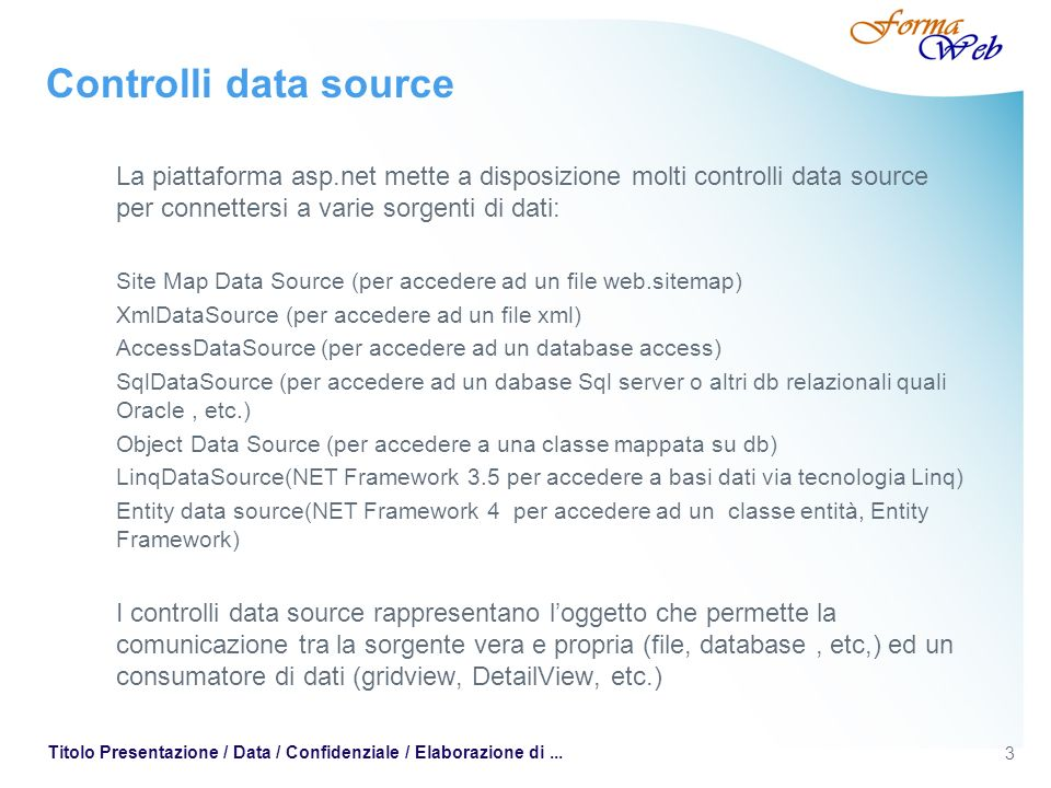 Controlli data source La piattaforma asp.net mette a disposizione molti controlli data source per connettersi a varie sorgenti di dati: