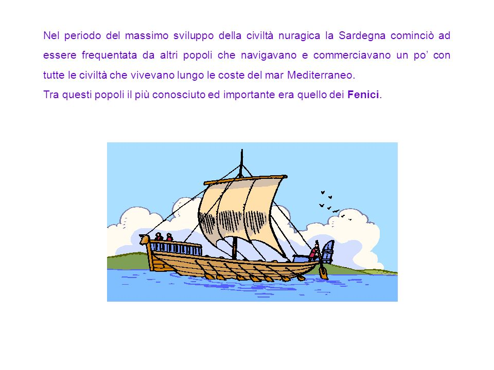 Nel periodo del massimo sviluppo della civiltà nuragica la Sardegna cominciò ad essere frequentata da altri popoli che navigavano e commerciavano un po' con tutte le civiltà che vivevano lungo le coste del mar Mediterraneo.
