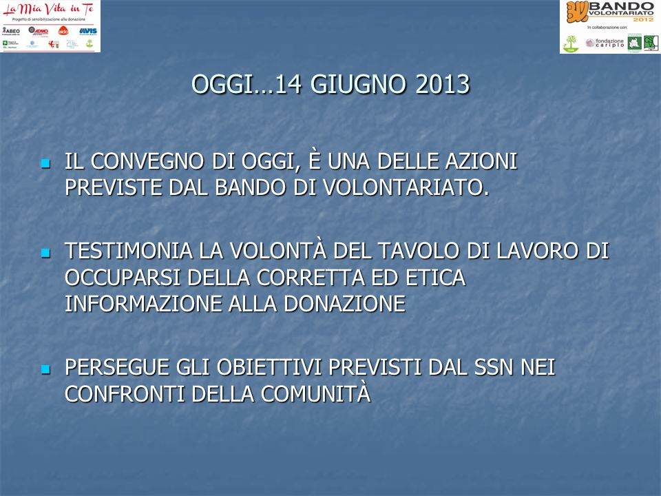 OGGI…14 GIUGNO 2013 IL CONVEGNO DI OGGI, È UNA DELLE AZIONI PREVISTE DAL BANDO DI VOLONTARIATO.