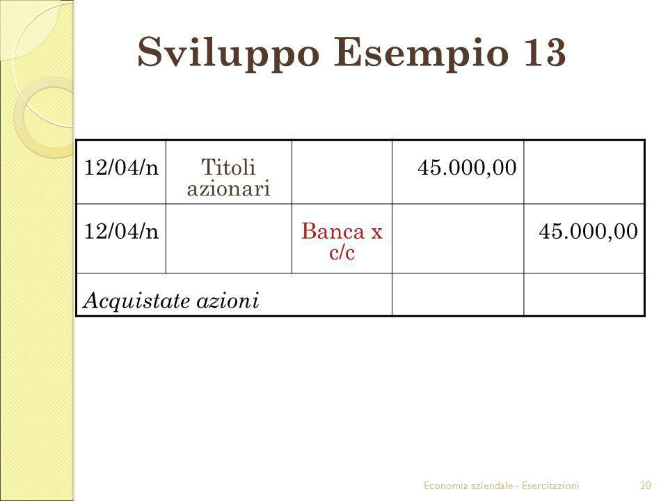 Sviluppo Esempio 13 12/04/n Titoli azionari 45.000,00 Banca x c/c