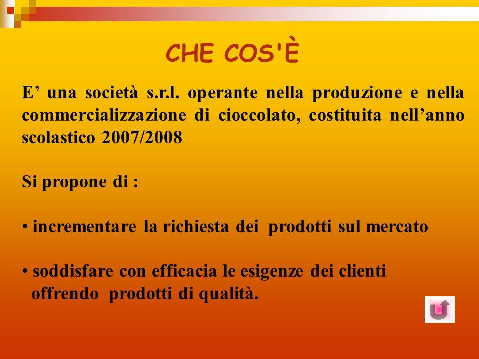 CHE COS È E' una società s.r.l. operante nella produzione e nella commercializzazione di cioccolato, costituita nell'anno scolastico 2007/2008.