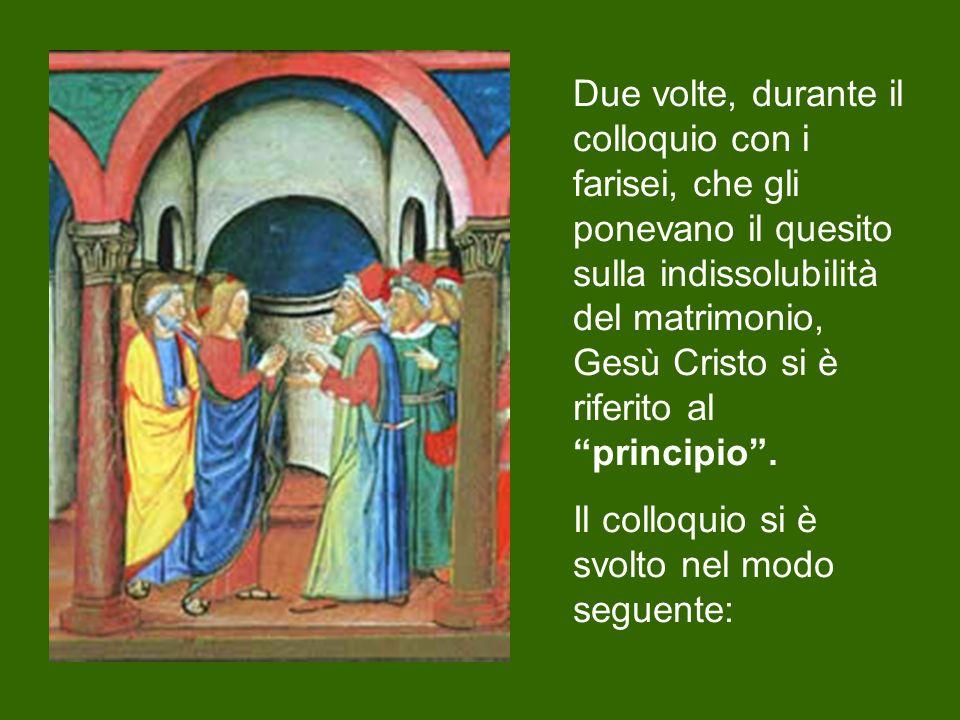 Due volte, durante il colloquio con i farisei, che gli ponevano il quesito sulla indissolubilità del matrimonio, Gesù Cristo si è riferito al principio .