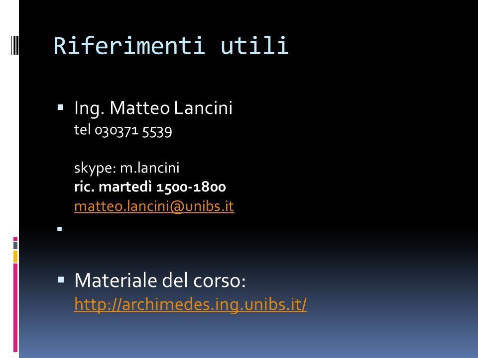 Riferimenti utili Materiale del corso: http://archimedes.ing.unibs.it/