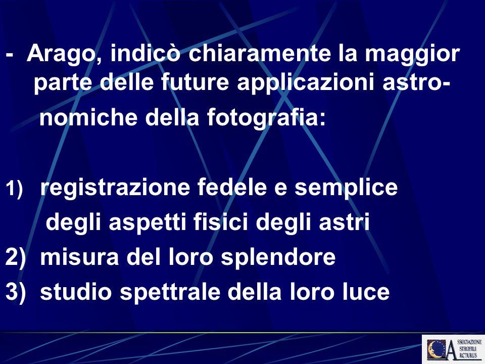 - Arago, indicò chiaramente la maggior parte delle future applicazioni astro-