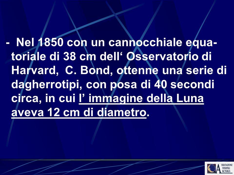 - Nel 1850 con un cannocchiale equa-toriale di 38 cm dell' Osservatorio di Harvard, C.