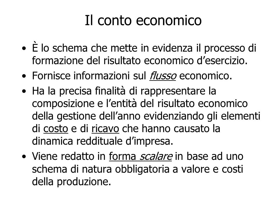 Il conto economicoÈ lo schema che mette in evidenza il processo di formazione del risultato economico d'esercizio.