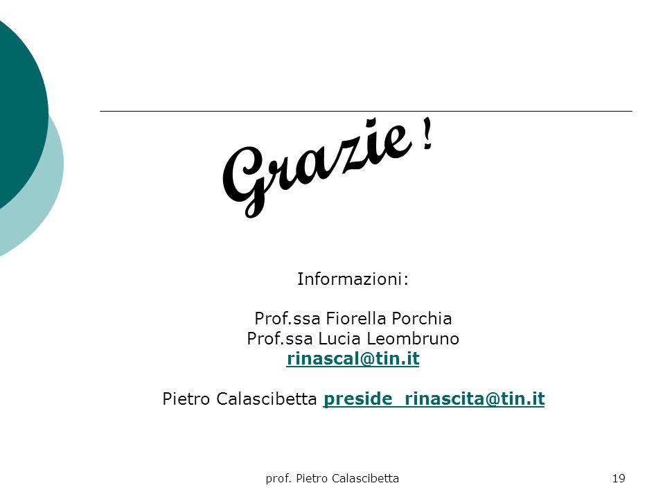 Grazie ! Informazioni: Prof.ssa Fiorella Porchia