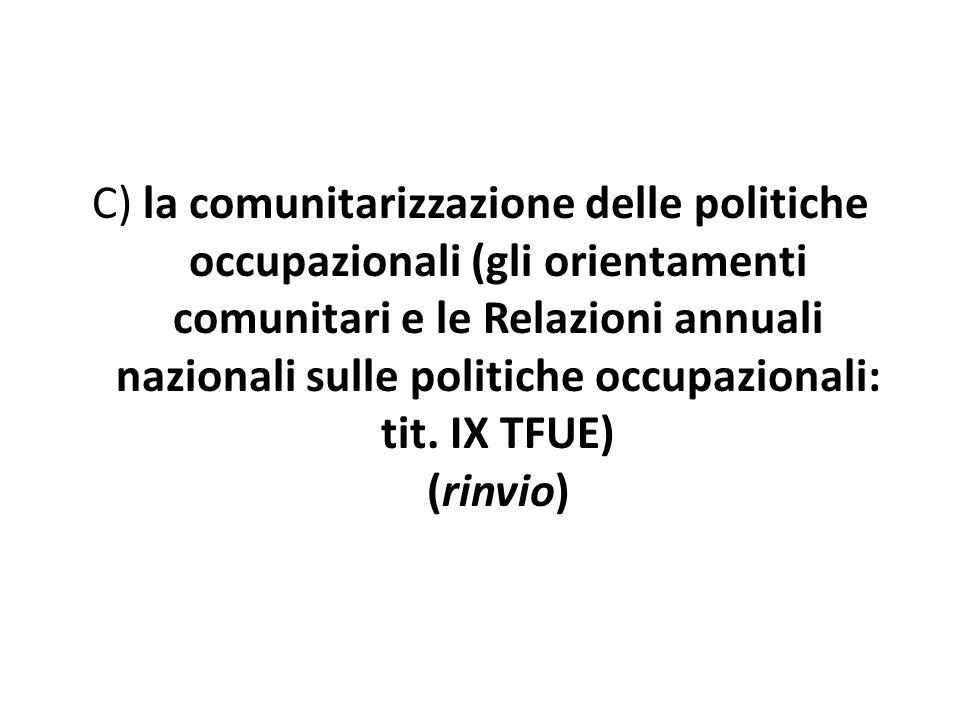 C) la comunitarizzazione delle politiche occupazionali (gli orientamenti comunitari e le Relazioni annuali nazionali sulle politiche occupazionali: tit.