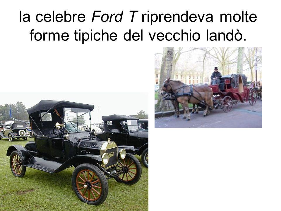 la celebre Ford T riprendeva molte forme tipiche del vecchio landò.