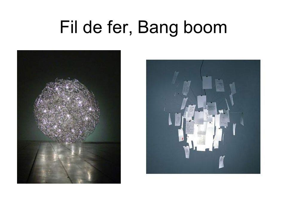 Fil de fer, Bang boom