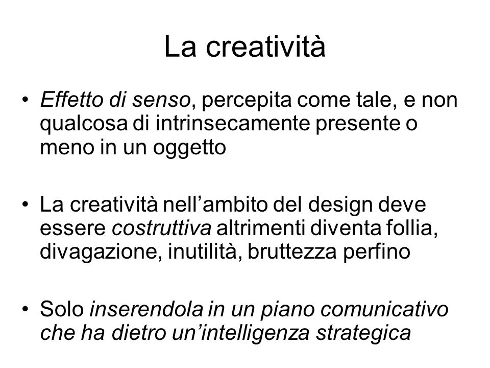 La creatività Effetto di senso, percepita come tale, e non qualcosa di intrinsecamente presente o meno in un oggetto.